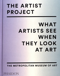 Thomas P Campbell et Christopher Noey - The Artist Project - What artists see when they look at art.