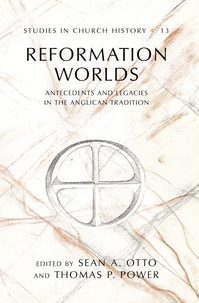 Thomas p. Power et Sean a. Otto - Reformation Worlds - Antecedents and Legacies in the Anglican Tradition.