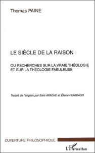 Thomas Paine - Le siècle de la raison ou recherches sur la vraie théologie et sur la théologie fabuleuse.