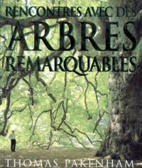 Thomas Pakenham - Rencontres avec des arbres remarquables.