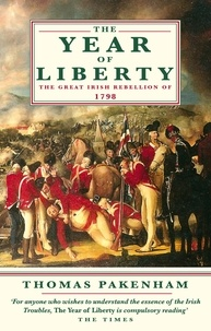 Thomas Pakenham - The Year of Liberty - The Story of the Great Irish Rebellion of 1798.