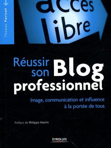 Thomas Parisot - Réussir son Blog professionnel - Image, communication et influence à la portée de tous.