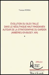 Thomas Perrin et Marion Lichardus - Evolution du silex taillé dans le néolithique haut-Rhodanien autour de la stratigraphie du Gardon (Amberieu-en-Bugey, Ain) - 3 volumes, Textes, Planches et annexes, Fiches de sites.