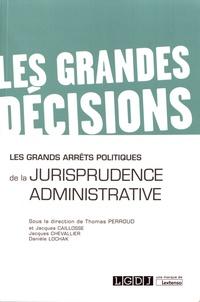 Thomas Perroud et Jacques Caillosse - Les grands arrêts politiques de la jurisprudence administrative.