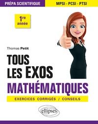 Thomas Petit - Tous les exos mathématiques prépa scientifique 1re année - Exercies corrigés/conseils.