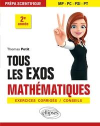 Thomas Petit - Tous les exos mathématiques prépa scientifique 2e année - Exercices corrigés/conseils.