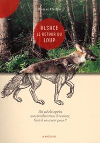Thomas Pfeiffer - Alsace, le retour du loup - Un siècle après son éradication il revient, faut-il en avoir peur ?.