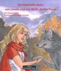 Thomas Pfeiffer et Christophe Carmona - Die fabelhafte Reise von Lisele und von Wolfy im Elsas.