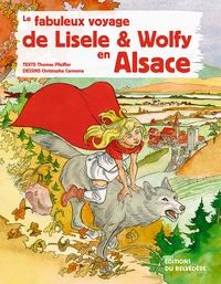 Thomas Pfeiffer et Cécilia Carmona - Le fabuleux voyage de Lisele et Wolfy en Alsace.
