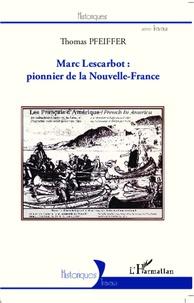 Thomas Pfeiffer - Marc Lescarbot : pionnier de la Nouvelle-France.