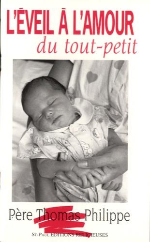 Thomas Philippe - L'éveil à l'amour du tout-petit.