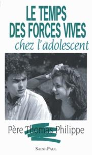 Thomas Philippe - Le temps des forces vives chez l'adolescent.
