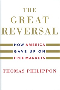Thomas Philippon - The Great Reversal - How America Gave Up on Free Markets.