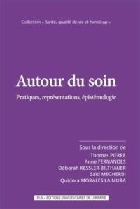 Thomas Pierre et Anne Fernandes - Autour du soin - Pratiques, représentations, épistémologie.