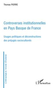 Thomas Pierre - Controverses institutionnelles en Pays Basque de France - Usages politiques et déconstructions des préjugés socioculturels.