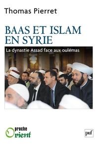 Thomas Pierret - Baas et Islam en Syrie - La dynastie Assad face aux Oulémas.