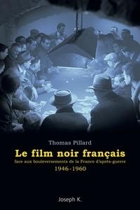 Thomas Pillard - Le film noir français face aux bouleversements de la France d'après-guerre (1946-1960).