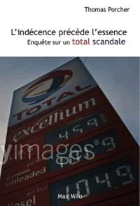 Thomas Porcher - L'indécence précède l'essence - Enquête sur un Total scandale.