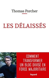Thomas Porcher - Les délaissés - Comment transformer un bloc divisé en force majoritaire.