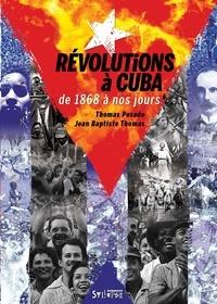 Thomas Posado et Jean-Baptiste Thomas - Révolutions à Cuba de 1868 à nos jours - Emancipation, transformation, restauration.