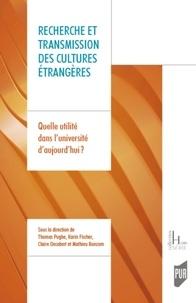 Thomas Pughe et Karin Fischer - Recherche et transmission des cultures étrangères - Quelle utilité dans l'université d'aujourd'hui ?.