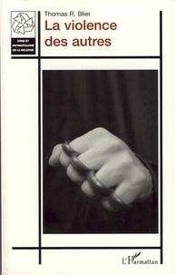 Thomas R. Blier - La violence des autres.