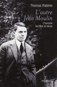 Lautre Jean Moulin - Lhomme derrière le héros.pdf