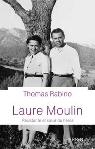Thomas Rabino - Laure Moulin - Résistante et soeur de héros.