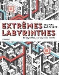 Extrêmes labyrinthes - 50 villes où se perdre.pdf