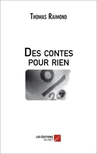 Thomas Raimond - Des contes pour rien.