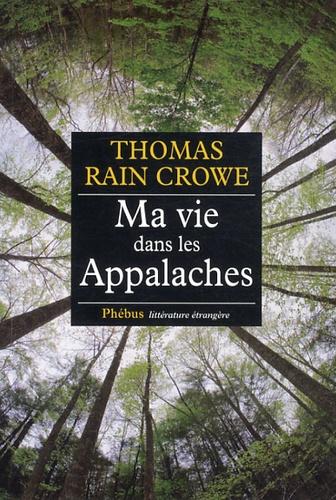 Thomas Rain Crowe - Ma vie dans les Appalaches.