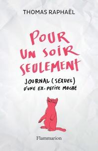 Thomas Raphaël - Pour un soir seulement - Journal (sexuel) d'une ex-petite moche.