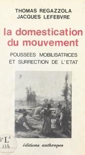 Thomas Regazzola et Jacques Lefebvre - La domestication du mouvement : poussées mobilisatrices et surrection de l'État.