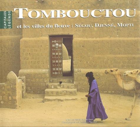 Thomas Renault et Marie-Claude Priez - Tombouctou et les villes du fleuve - Ségou, Djenné, Mopti.
