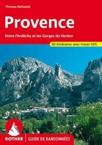 Thomas Rettstatt - Provence - 50 belles randonnées pédestres dans les vallées et les montagnes de l'Ardèche aux Gorges du Verdon et du Mont Ventoux aux Calanques.