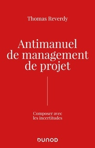 Thomas Reverdy - Anti-manuel de management de projet - Composer avec l'incertitude.