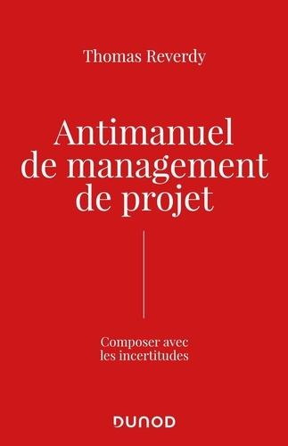 Anti-manuel de management de projet. Composer avec l'incertitude