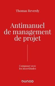 Thomas Reverdy - Antimanuel de management de projet - Composer avec les incertitudes.
