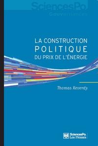 Thomas Reverdy - La construction politique du prix de l'énergie - Sociologie d'une réforme libérale.