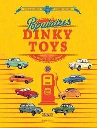 Thomas Riaud et Thierry Emptas - Populaires Dinky Toys - Les voitures et leur univers.