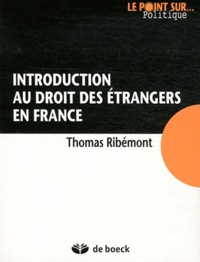 Thomas Ribémont - Introduction au droit des étrangers en France.
