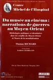 Thomas Richard - Du musée au cinéma : Narrations de guerres au Moyen-Orient - Mythologies politiques et identitaires dans les conflits du Moyen-Orient à l'heure de la mondialisation.