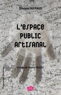 Thomas Riffaud - L'espace public artisanal.