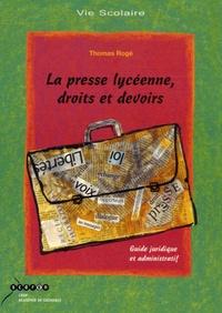 Thomas Rogé - La presse lycéenne, droits et devoirs - Guide juridique et administratif.