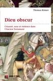 Thomas Römer - Dieu obscur - Cruauté, sexe et violence dans l'Ancien Testament.