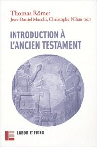 Thomas Römer et Jean-Daniel Macchi - Introduction à l'Ancien Testament.