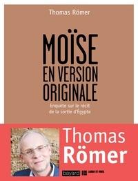 Thomas Römer - Moïse en version originale - Enquête sur le récit de la sortie de l'Egypte.