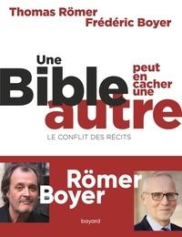 Thomas Römer et Frédéric Boyer - Une Bible peut en cacher une autre - Le conflit des récits.