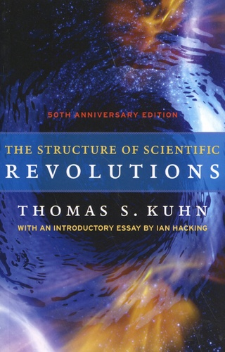 Thomas Samuel Kuhn - The Structure of Scientific Revolutions - 50th Anniversary Edition.
