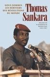 Thomas Sankara - Nous sommes les héritiers des révolutions du monde - Discours de la révolution au Burkina Faso 1983-1987.